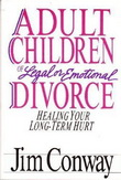 Adult Children of Legal or Emotional Divorce: Healing Your Long Term Hurt by Jim Conway