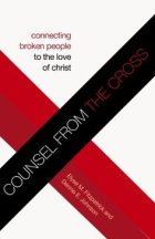 Counsel from the Cross. Connecting broken people to the love of Christ by Elyse Fitzpatrick,Dennis Johnson