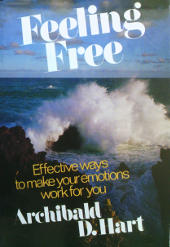 Feeling Free - Effective ways to make your emotions work for you by Archibald D. Hart