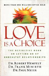 Love Is a Choice: The Definitive Book on Letting Go of Unhealthy Relationships by Robert Hemfelt, Frank Minirth, Paul Meier