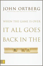 When the Game Is Over, It All Goes Back in the Box by John Ortberg