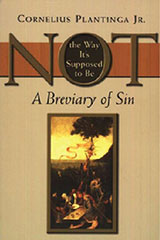 Not the Way It's Supposed to Be: A Breviary of Sin by Cornelius Plantinga Jr.
