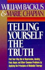 Telling Yourself the Truth: Find Your Way Out of Depression, Anxiety, Fear, Anger.. by William Backus, Marie Chapian