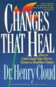 Changes That Heal: How to Understand the Past to Ensure a Healthier Future by Henry Cloud