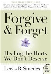 Forgive and Forget: Healing the Hurts We Don't Deserve by Lewis Smedes