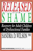 Released from Shame: Recovery for Adult Children of Dysfunctional Families by Sandra Wilson
